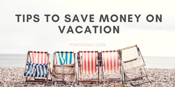 9 Tips to Save Money on Vacation