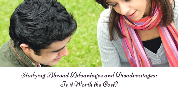 Studying Abroad Advantages and Disadvantages: Is it Worth the Cost?