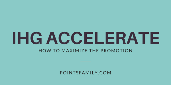 How to Maximize the IHG Accelerate Promotion - Points Family