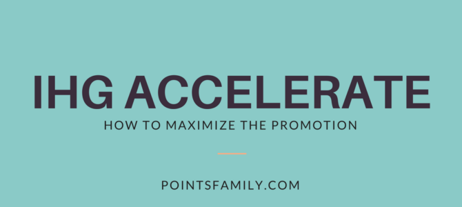 How to Maximize the IHG Accelerate Promotion